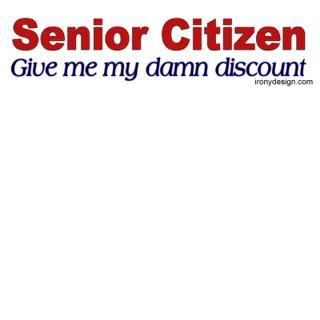 Senior Citizen Discount  Irony Design Fun Shop   Humorous & Funny T
